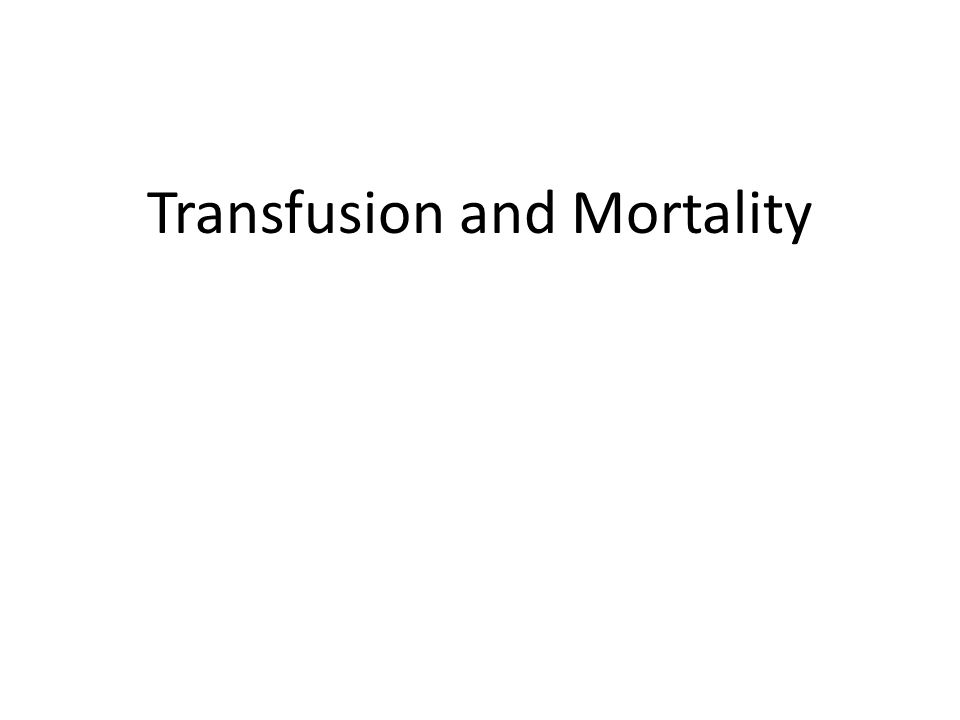 Transfusion and Mortality