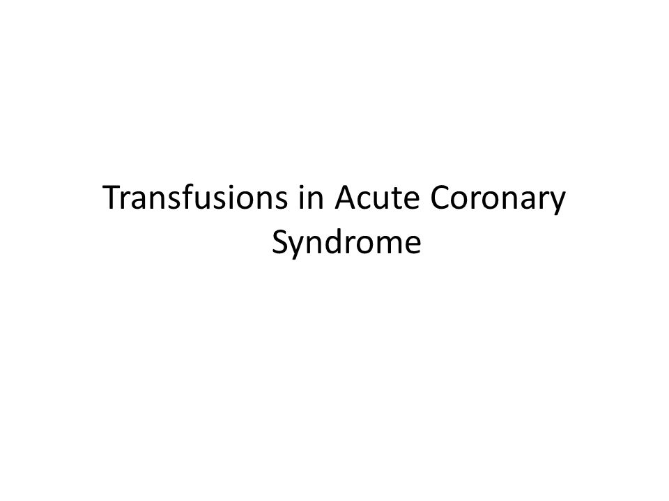 Transfusions in Acute Coronary Syndrome