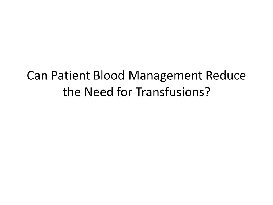 Can Patient Blood Management Reduce the Need for Transfusions