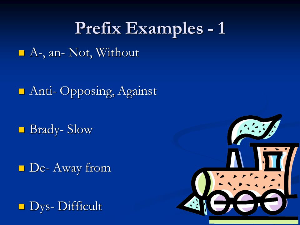 Prefix Examples - 1 A-, an- Not, Without Anti- Opposing, Against