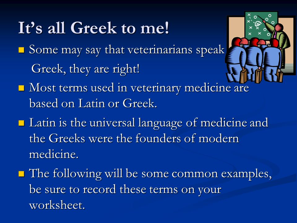 It's all Greek to me! Some may say that veterinarians speak