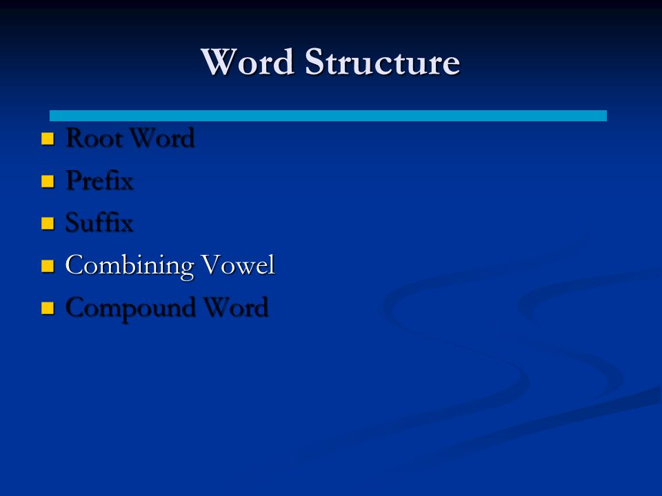 Word Structure Root Word Prefix Suffix Combining Vowel Compound Word