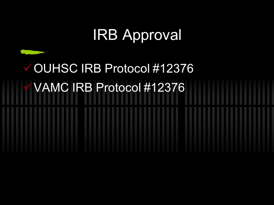 IRB Approval OUHSC IRB Protocol #12376 VAMC IRB Protocol #12376