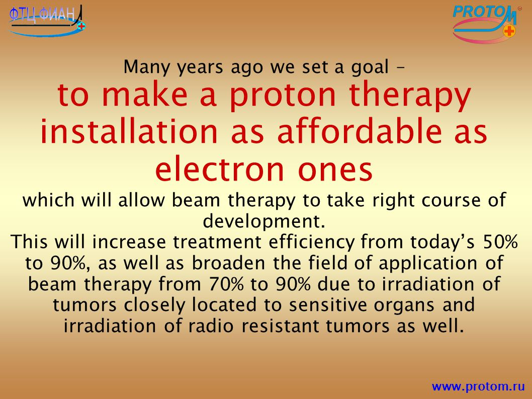 to make a proton therapy installation as affordable as electron ones