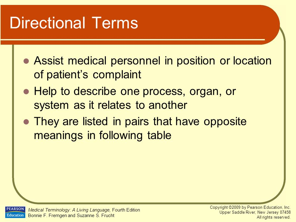Directional Terms Assist medical personnel in position or location of patient's complaint.