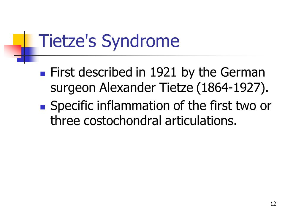 Tietze s Syndrome First described in 1921 by the German surgeon Alexander Tietze (1864-1927).