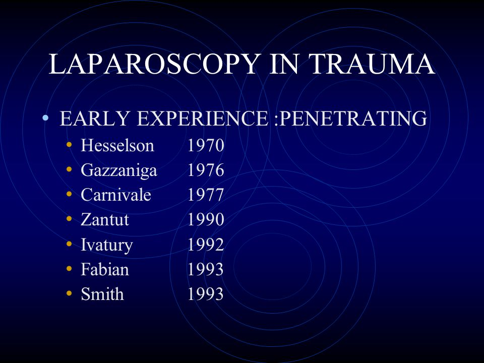 LAPAROSCOPY IN TRAUMA EARLY EXPERIENCE :PENETRATING Hesselson 1970