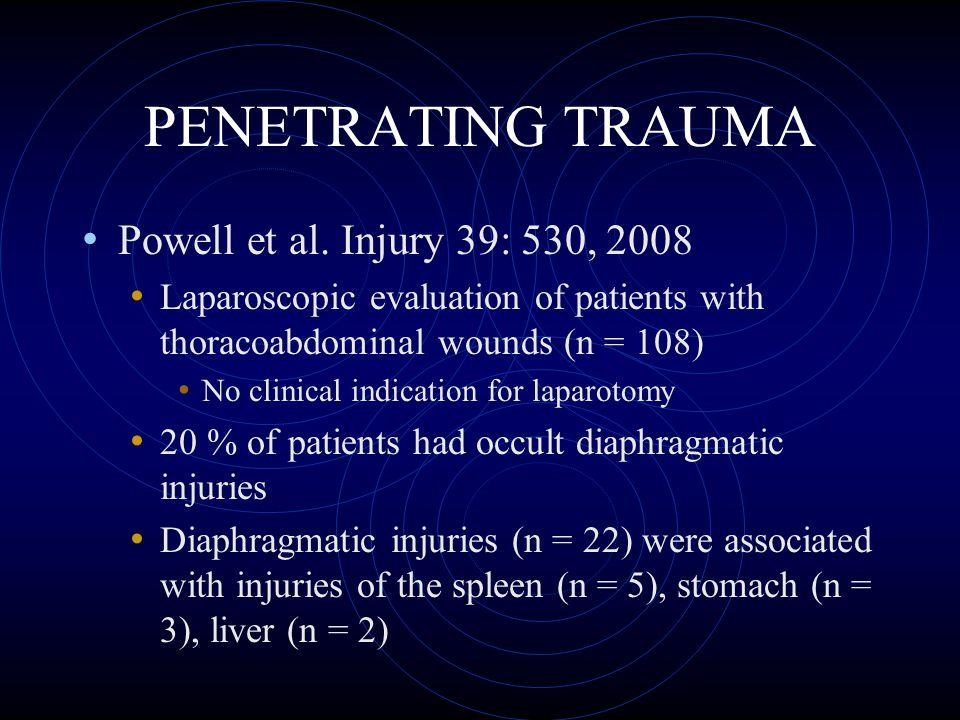 PENETRATING TRAUMA Powell et al. Injury 39: 530, 2008