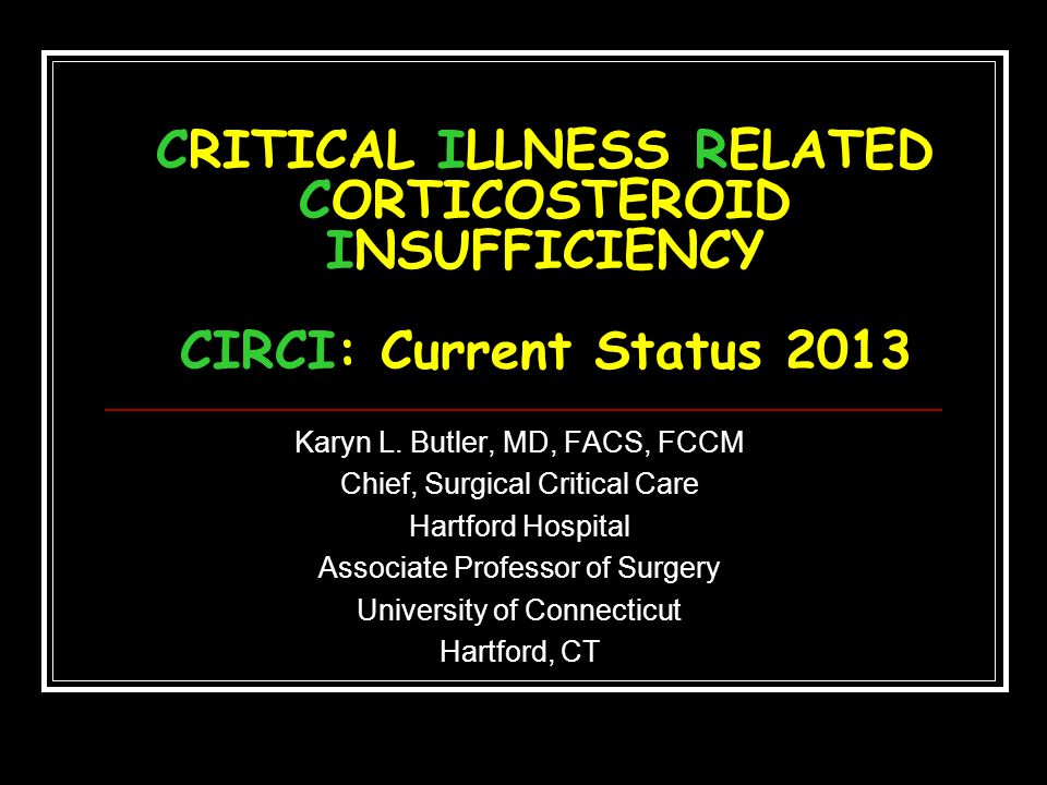 CRITICAL ILLNESS RELATED CORTICOSTEROID INSUFFICIENCY CIRCI: Current Status 2013
