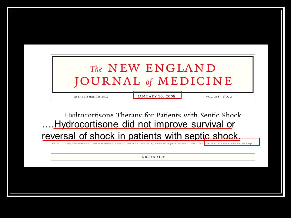 ….Hydrocortisone did not improve survival or reversal of shock in patients with septic shock.