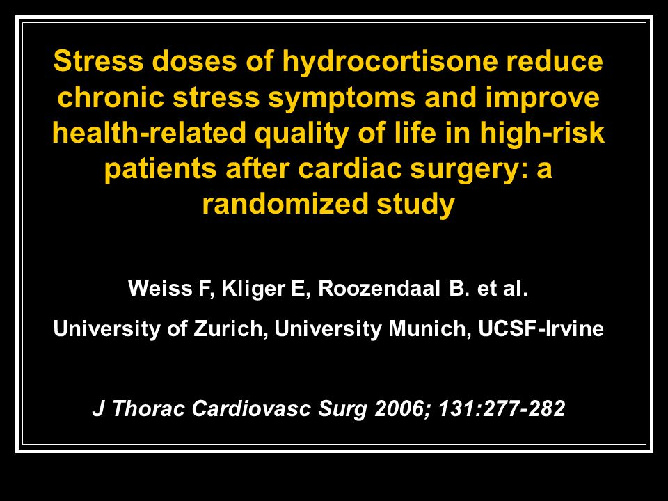 Stress doses of hydrocortisone reduce chronic stress symptoms and improve health-related quality of life in high-risk patients after cardiac surgery: a randomized study