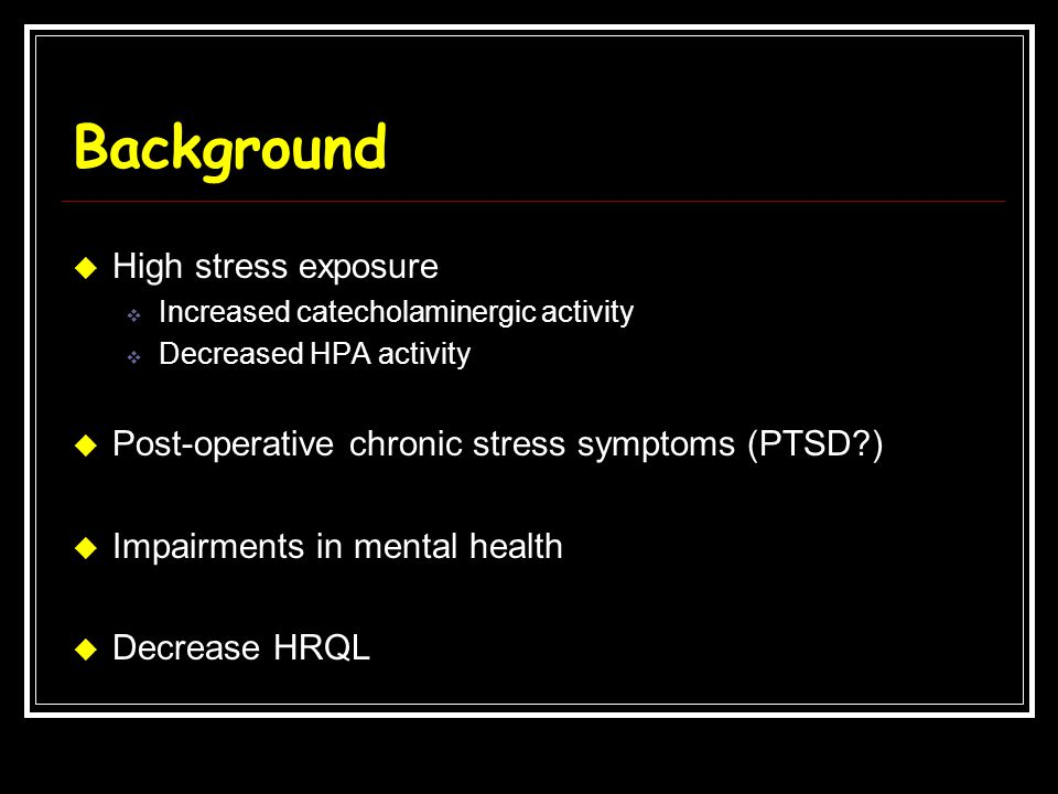 Background High stress exposure