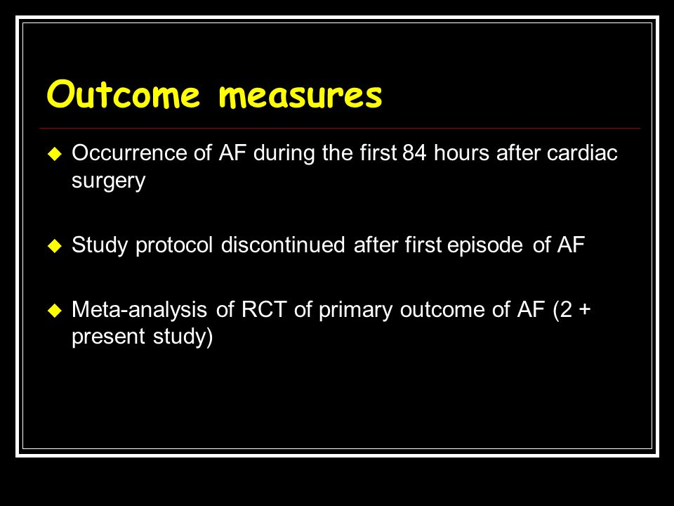 Outcome measures Occurrence of AF during the first 84 hours after cardiac surgery. Study protocol discontinued after first episode of AF.