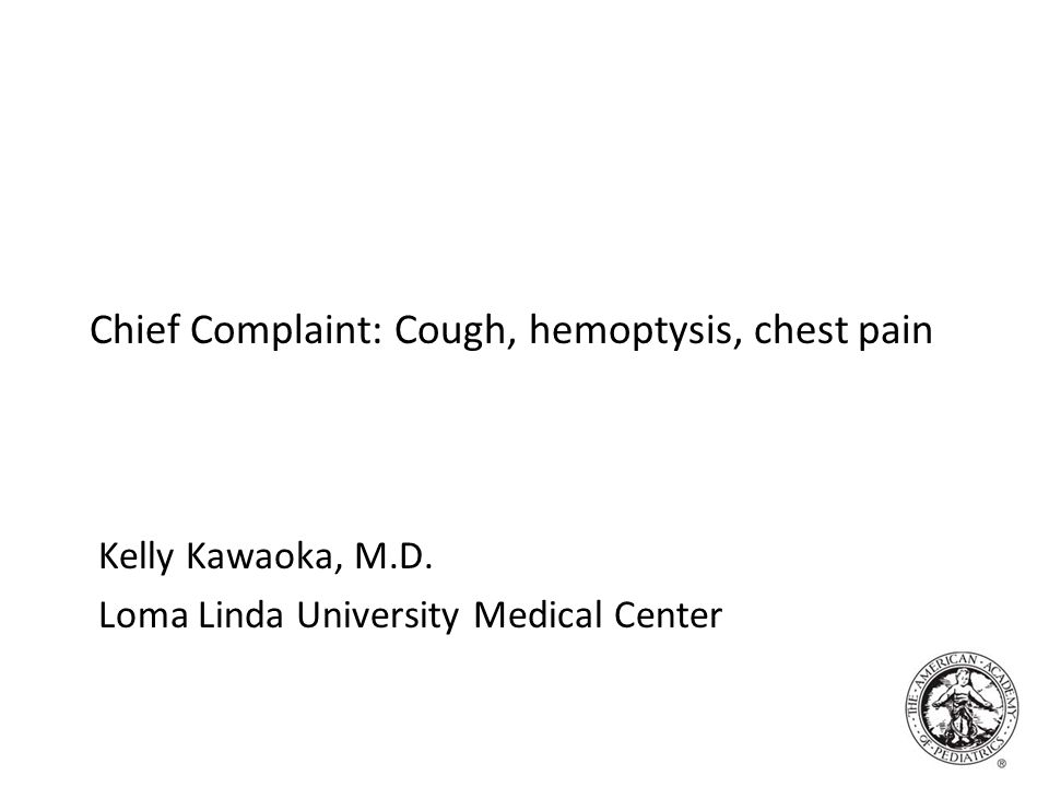 Chief Complaint: Cough, hemoptysis, chest pain