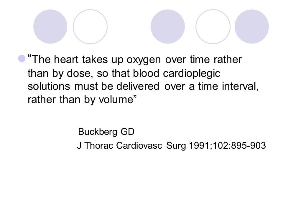 The heart takes up oxygen over time rather than by dose, so that blood cardioplegic solutions must be delivered over a time interval, rather than by volume