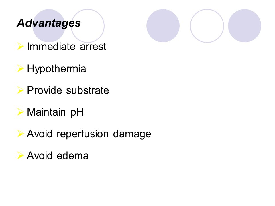 Advantages Immediate arrest Hypothermia Provide substrate Maintain pH