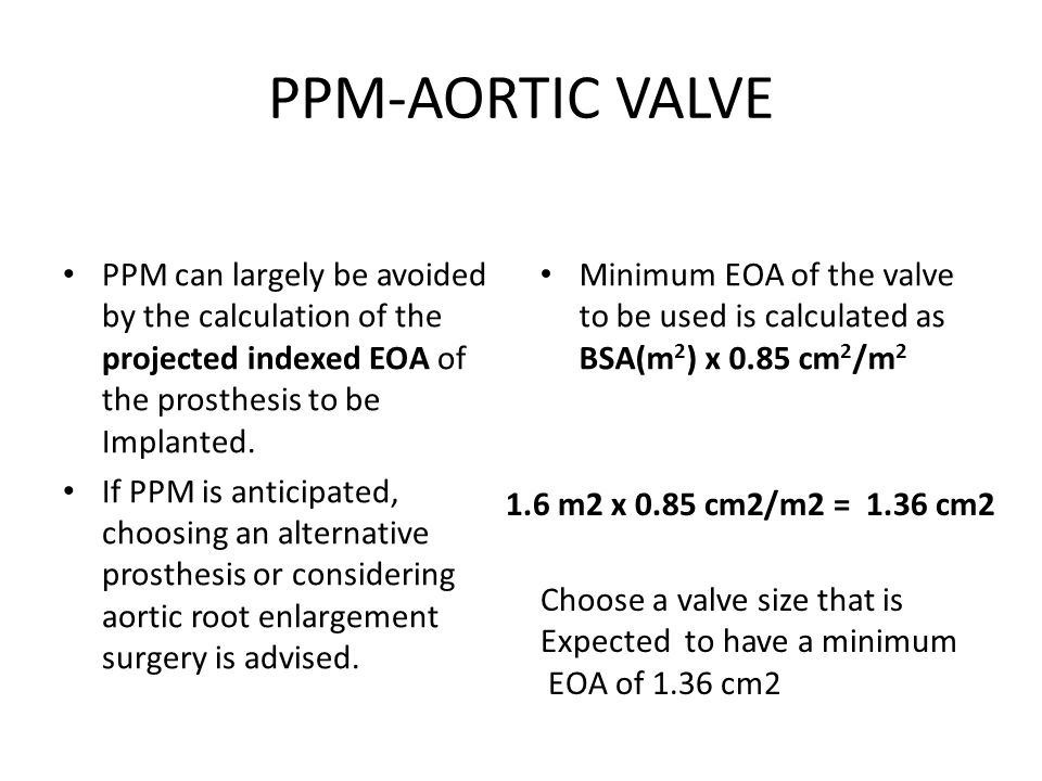 PPM-AORTIC VALVE PPM can largely be avoided by the calculation of the projected indexed EOA of the prosthesis to be Implanted.
