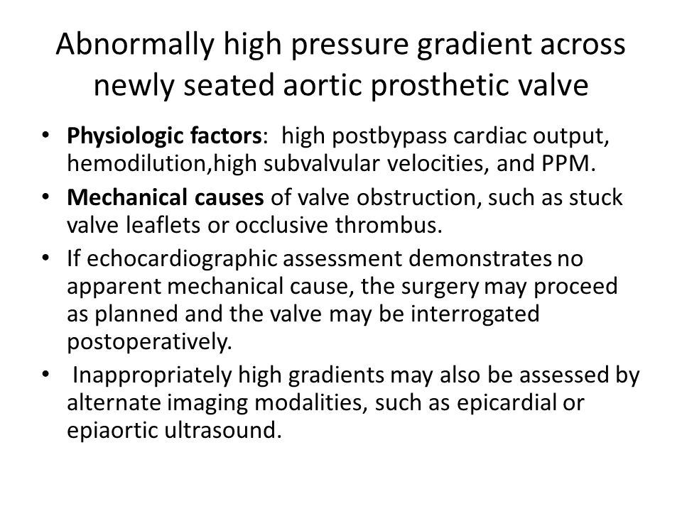 Abnormally high pressure gradient across newly seated aortic prosthetic valve