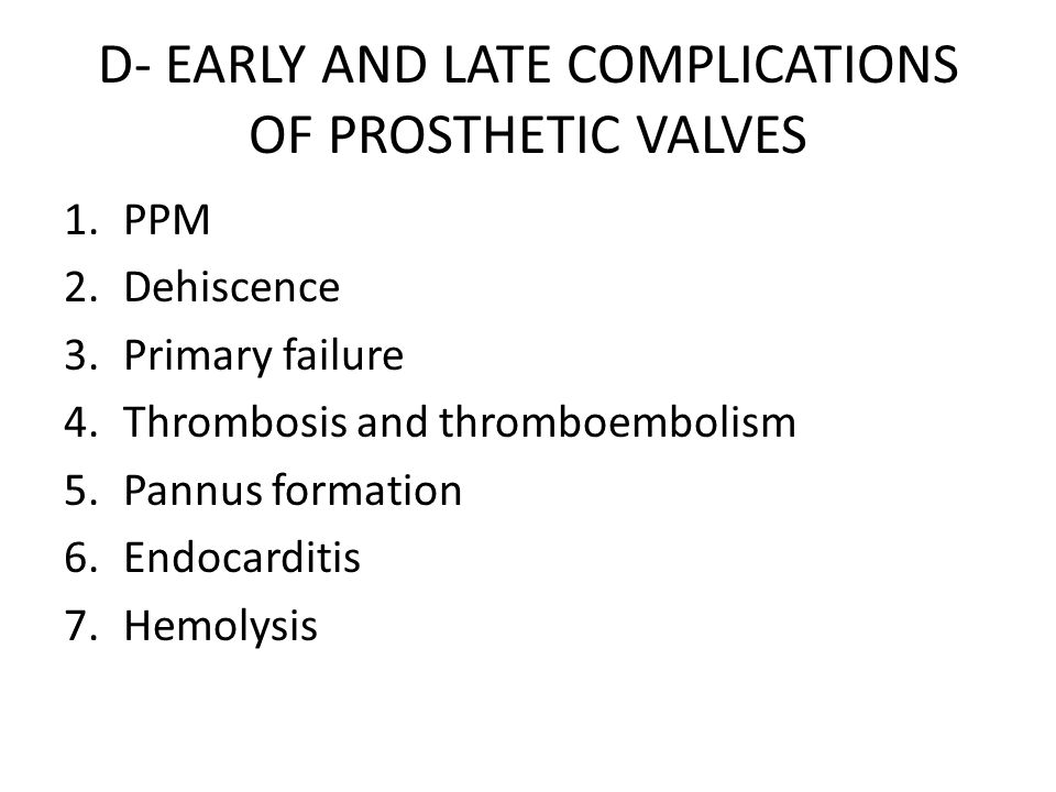 D- EARLY AND LATE COMPLICATIONS OF PROSTHETIC VALVES