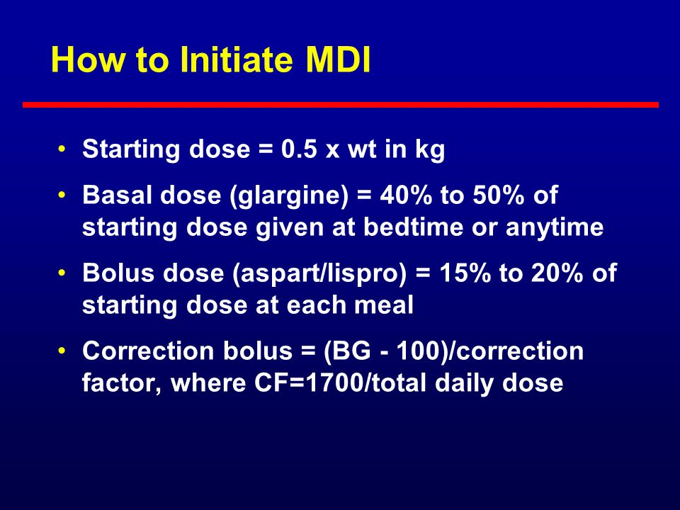 How to Initiate MDI Starting dose = 0.5 x wt in kg