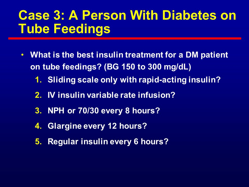 Case 3: A Person With Diabetes on Tube Feedings