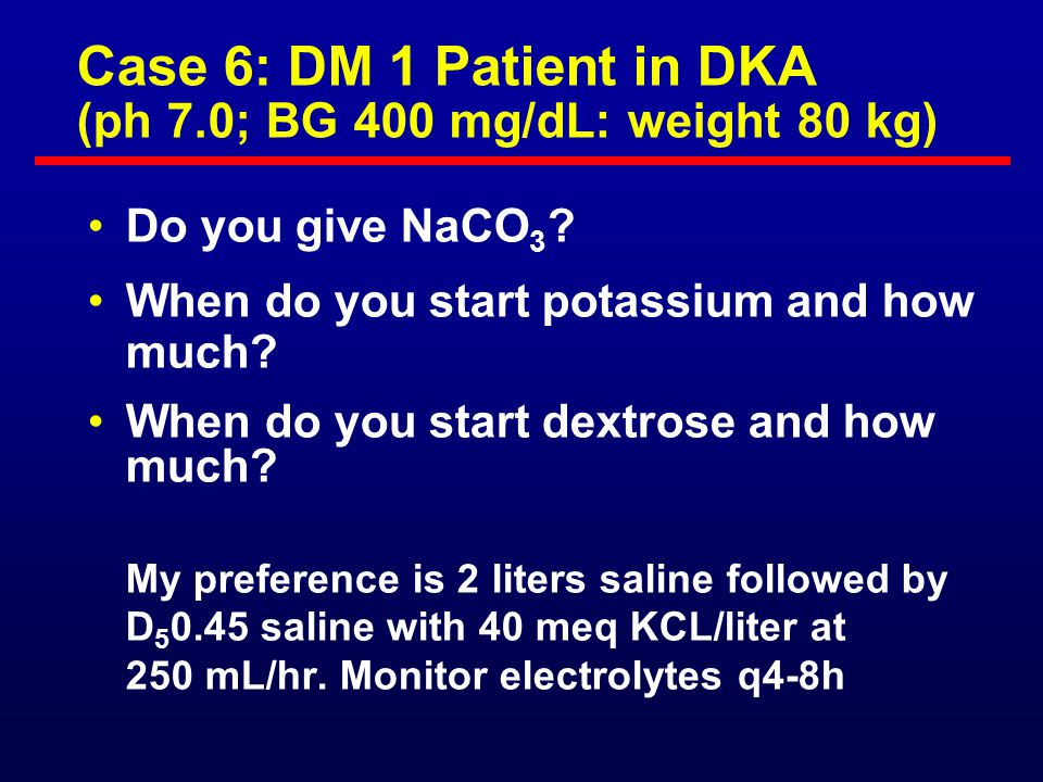 Case 6: DM 1 Patient in DKA (ph 7.0; BG 400 mg/dL: weight 80 kg)