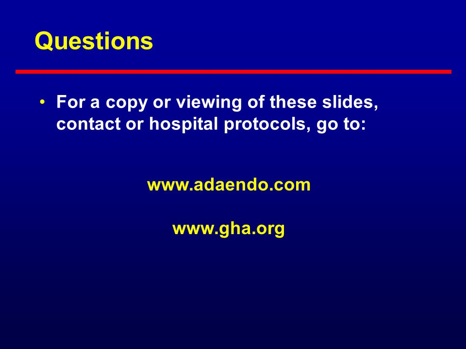Questions For a copy or viewing of these slides, contact or hospital protocols, go to: www.adaendo.com.
