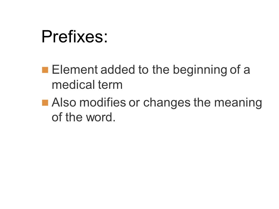 Prefixes: Element added to the beginning of a medical term