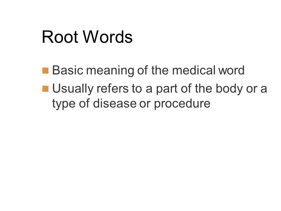 Root Words Basic meaning of the medical word