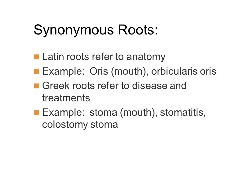 Synonymous Roots: Latin roots refer to anatomy