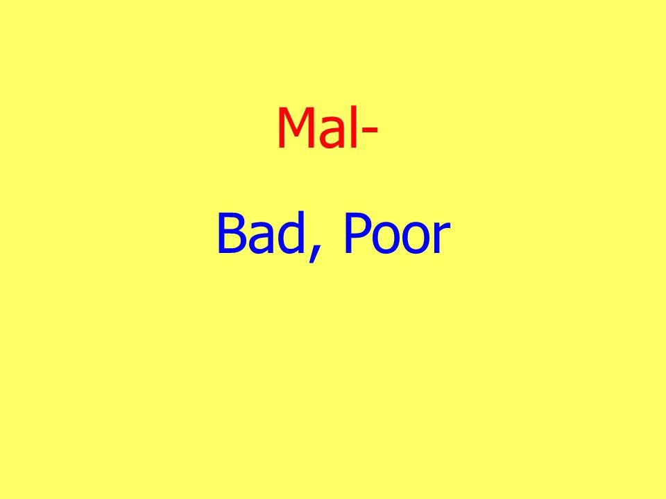 Mal- Bad, Poor