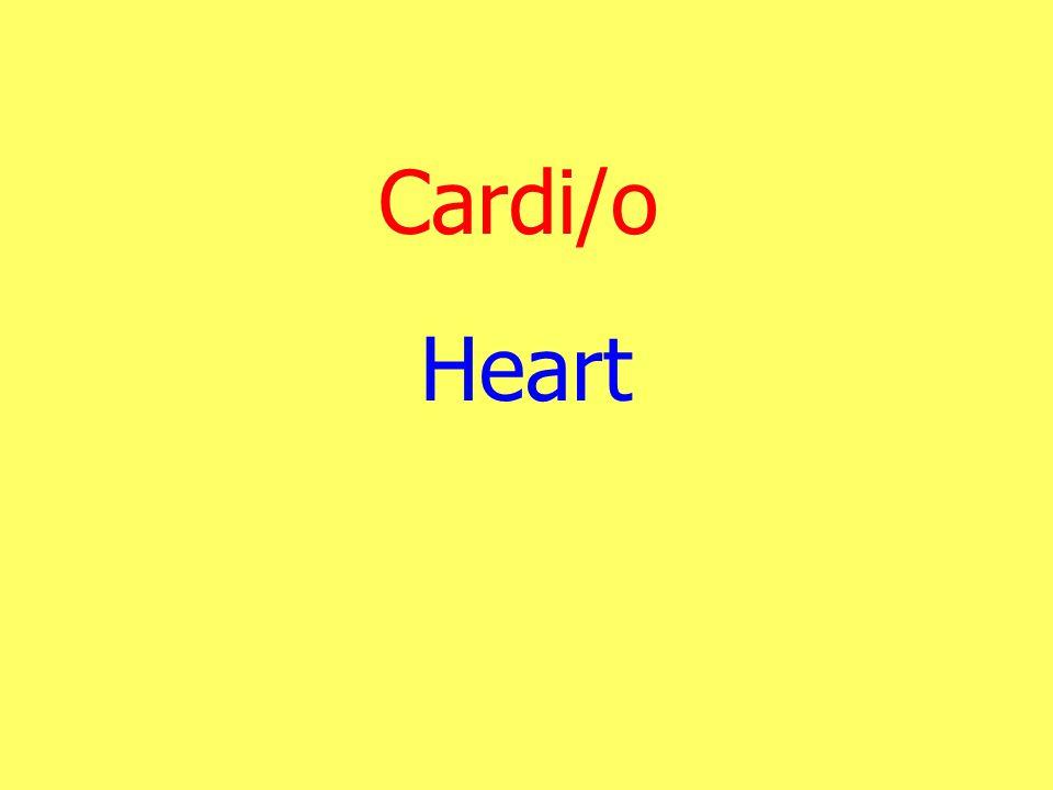 Cardi/o Heart