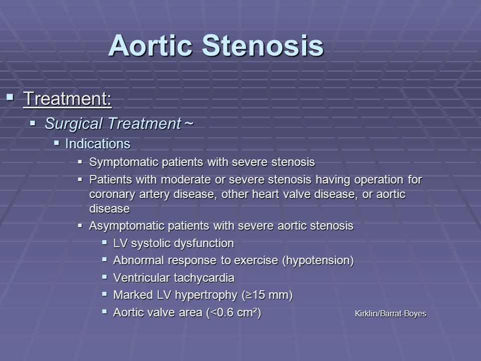 Aortic Stenosis Treatment: Surgical Treatment ~ Indications