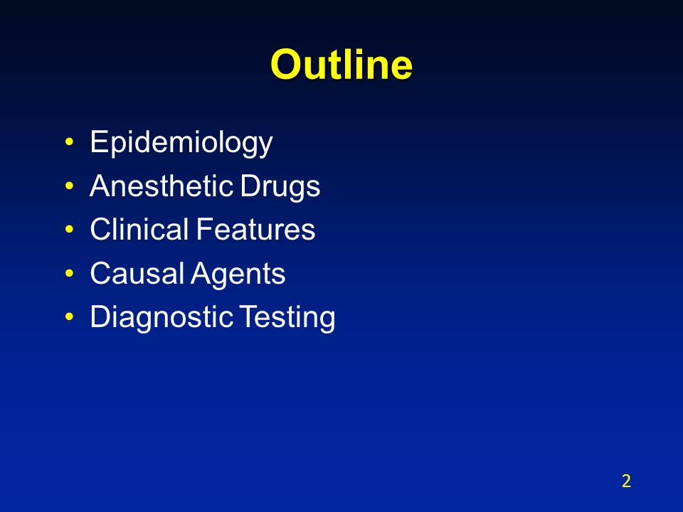 Outline Epidemiology Anesthetic Drugs Clinical Features Causal Agents