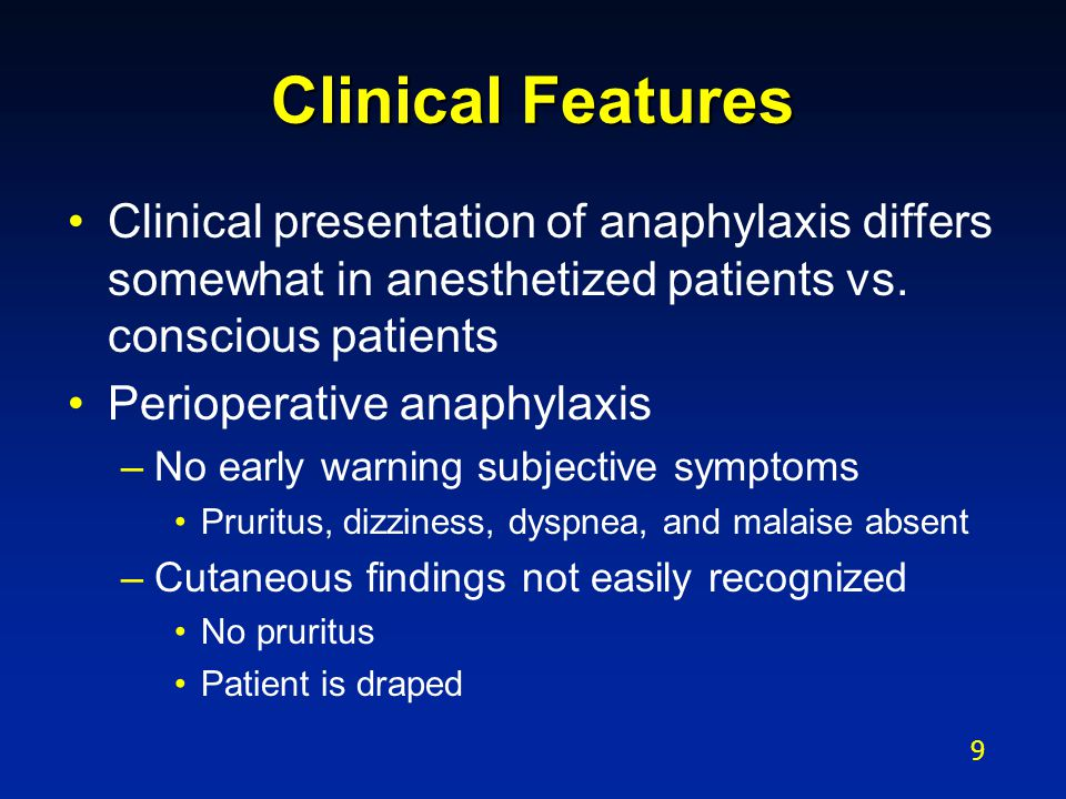 Clinical Features Clinical presentation of anaphylaxis differs somewhat in anesthetized patients vs. conscious patients.