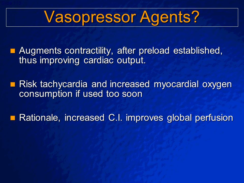 Vasopressor Agents Augments contractility, after preload established, thus improving cardiac output.