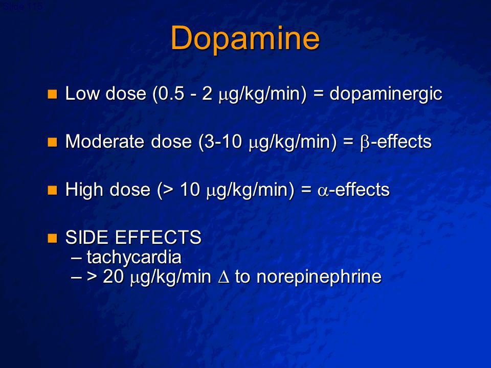 Dopamine Low dose (0.5 - 2 g/kg/min) = dopaminergic