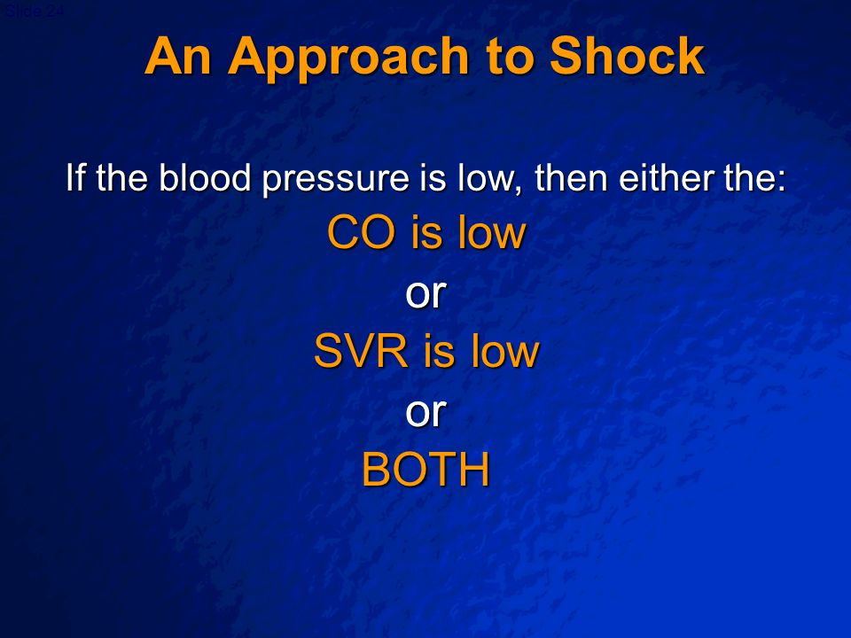If the blood pressure is low, then either the: