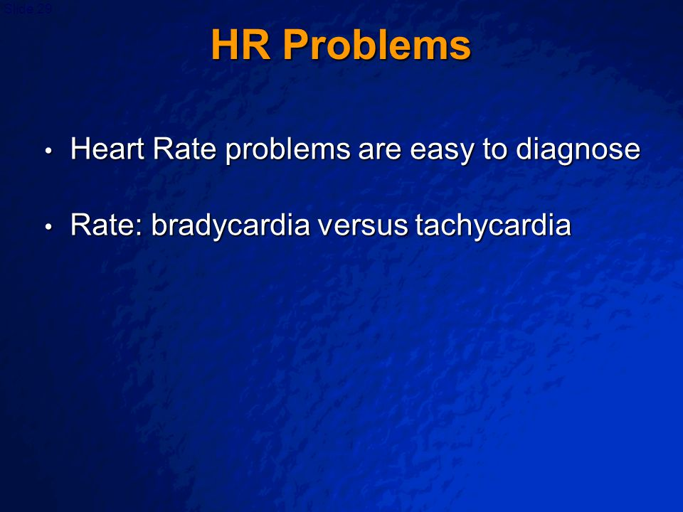HR Problems Heart Rate problems are easy to diagnose