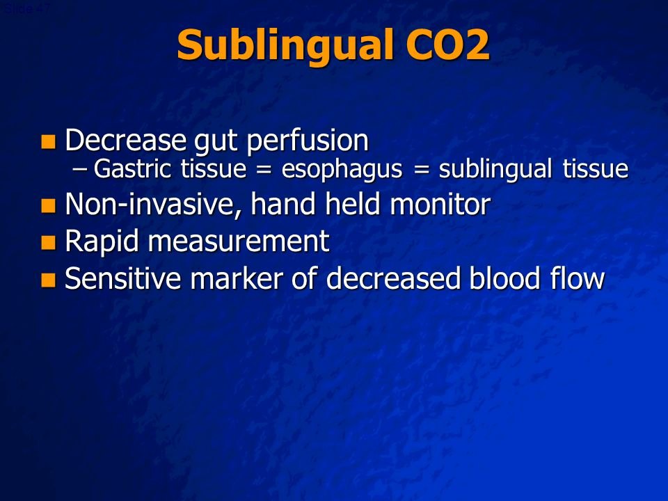 Sublingual CO2 Decrease gut perfusion Non-invasive, hand held monitor