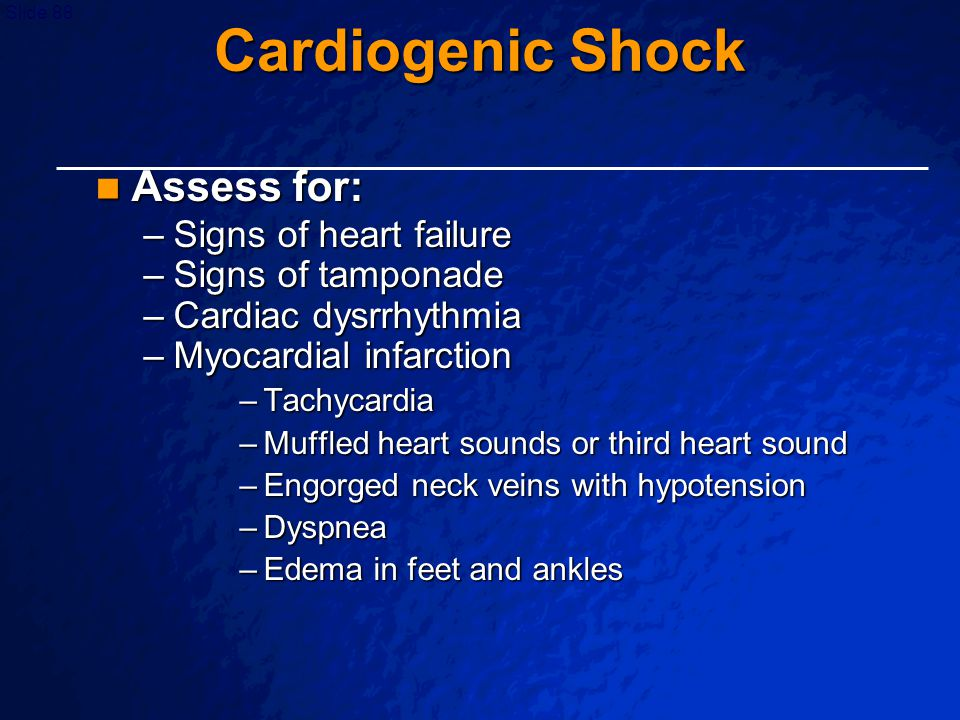 Cardiogenic Shock Assess for: Signs of heart failure