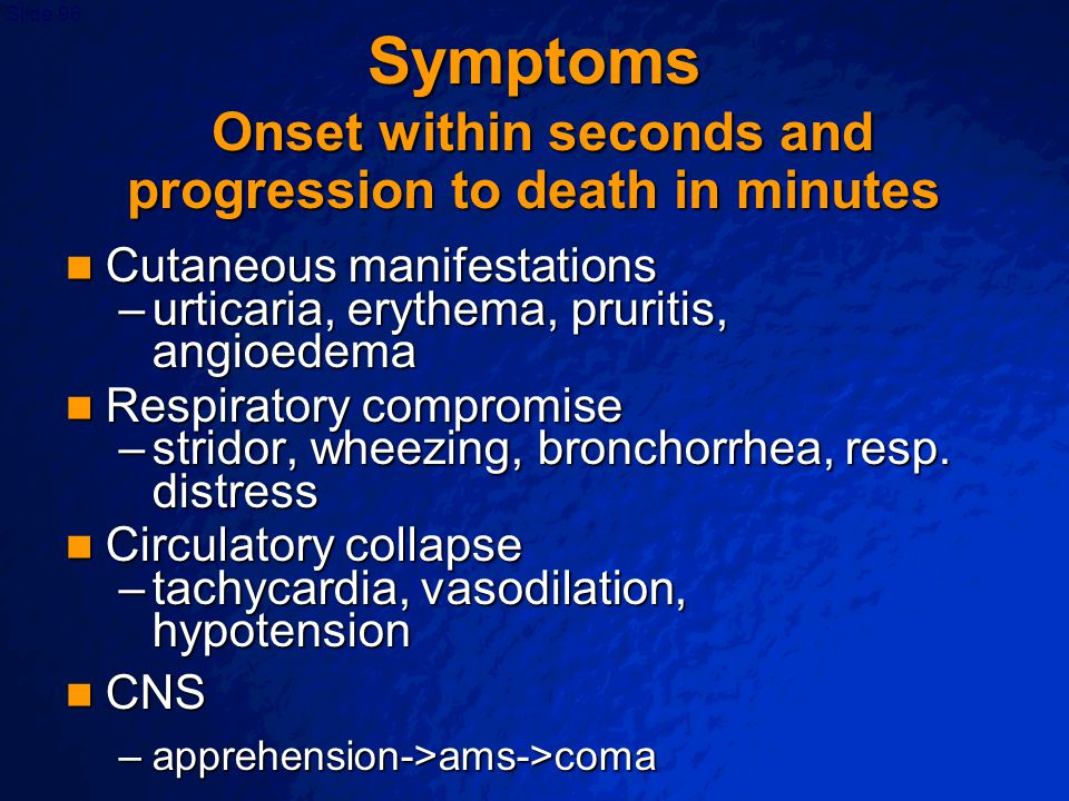 Symptoms Onset within seconds and progression to death in minutes