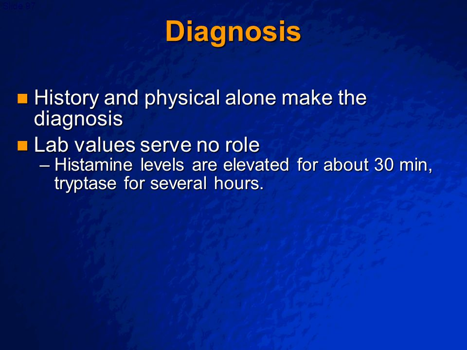 Diagnosis History and physical alone make the diagnosis