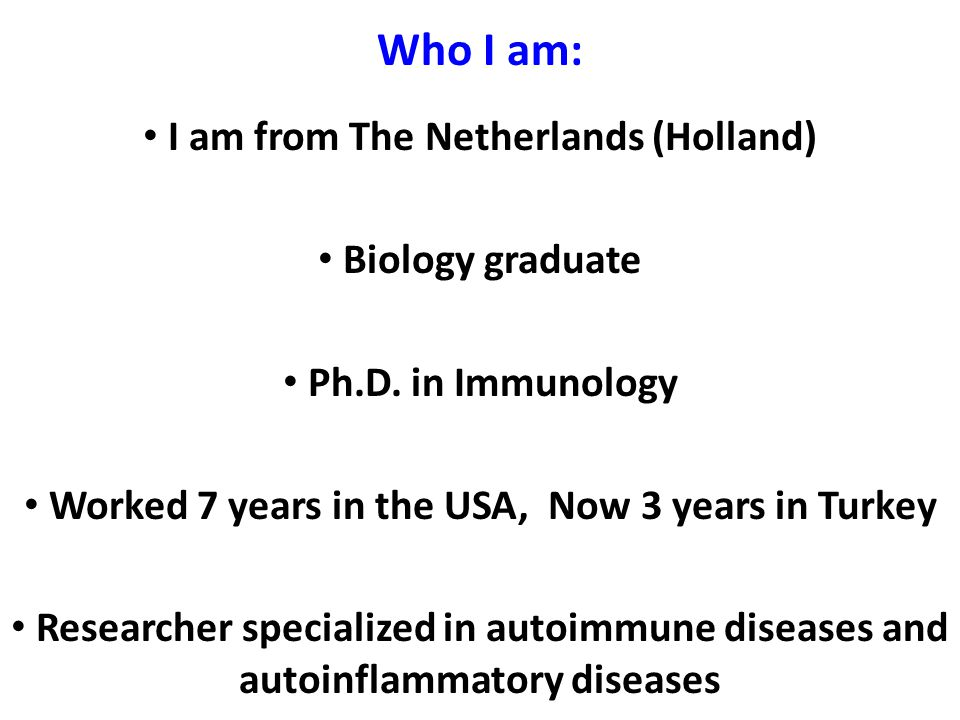 Who I am: I am from The Netherlands (Holland) Biology graduate