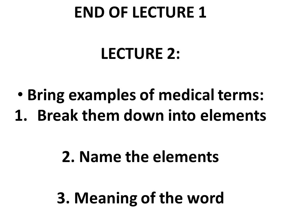 Bring examples of medical terms: Break them down into elements