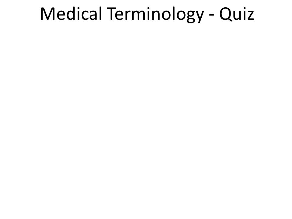 Medical Terminology - Quiz