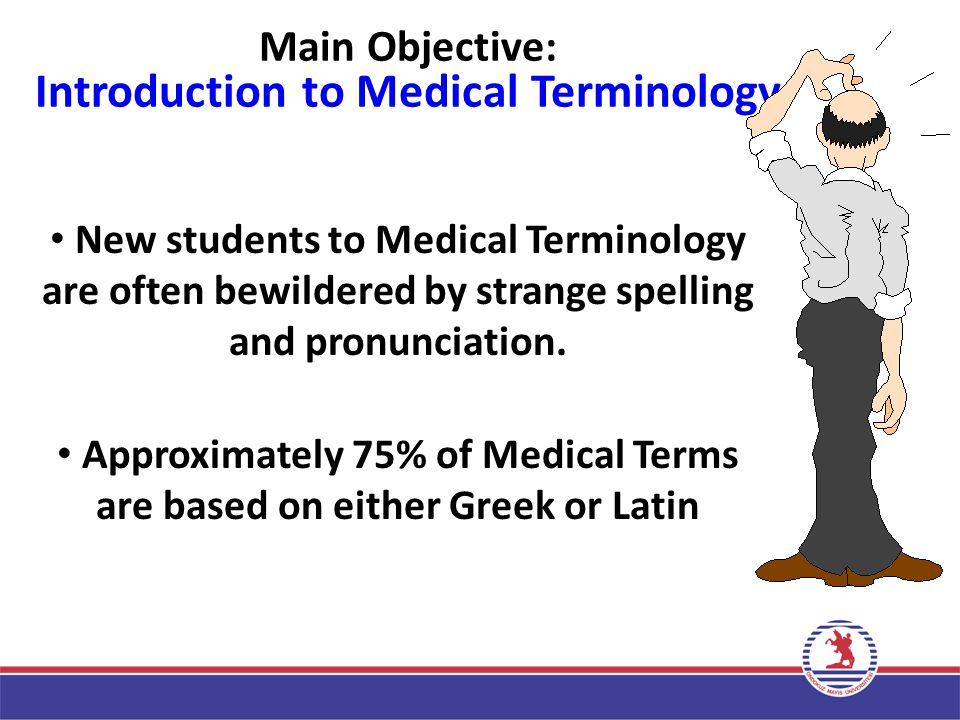 Main Objective: Introduction to Medical Terminology