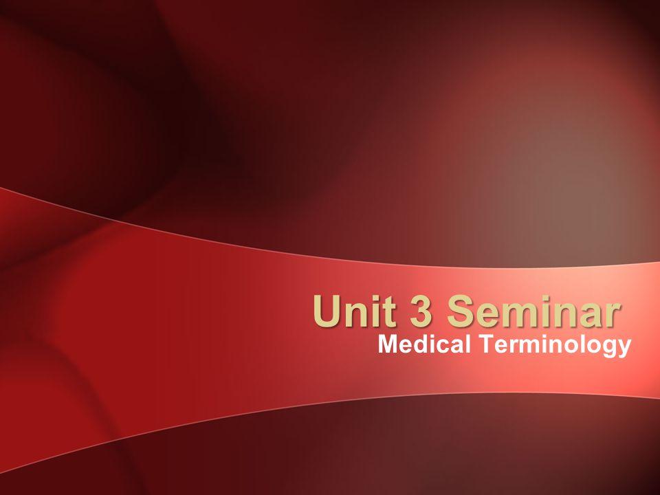Unit 3 Seminar Medical Terminology