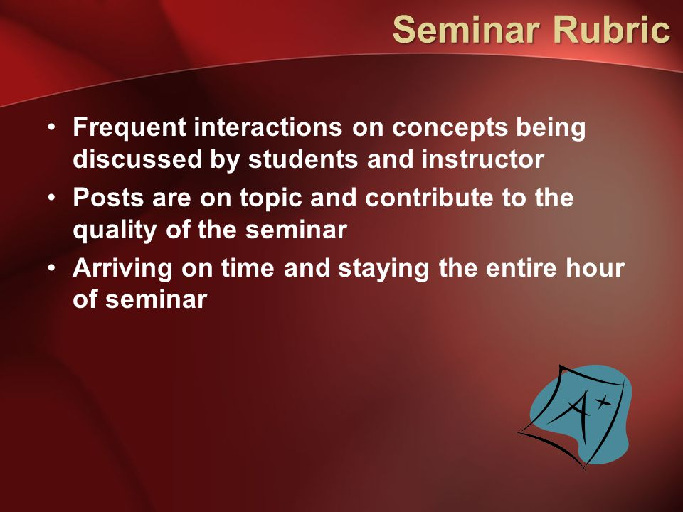Seminar Rubric Frequent interactions on concepts being discussed by students and instructor.