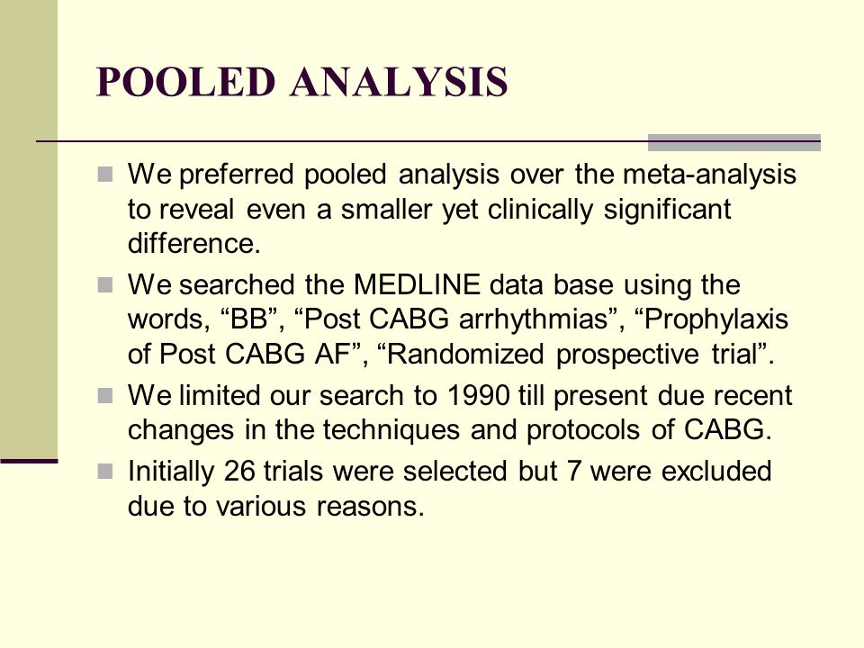 POOLED ANALYSIS We preferred pooled analysis over the meta-analysis to reveal even a smaller yet clinically significant difference.